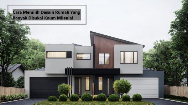 Cara Memilih Desain Rumah Yang Banyak Disukai Kaum Milenial